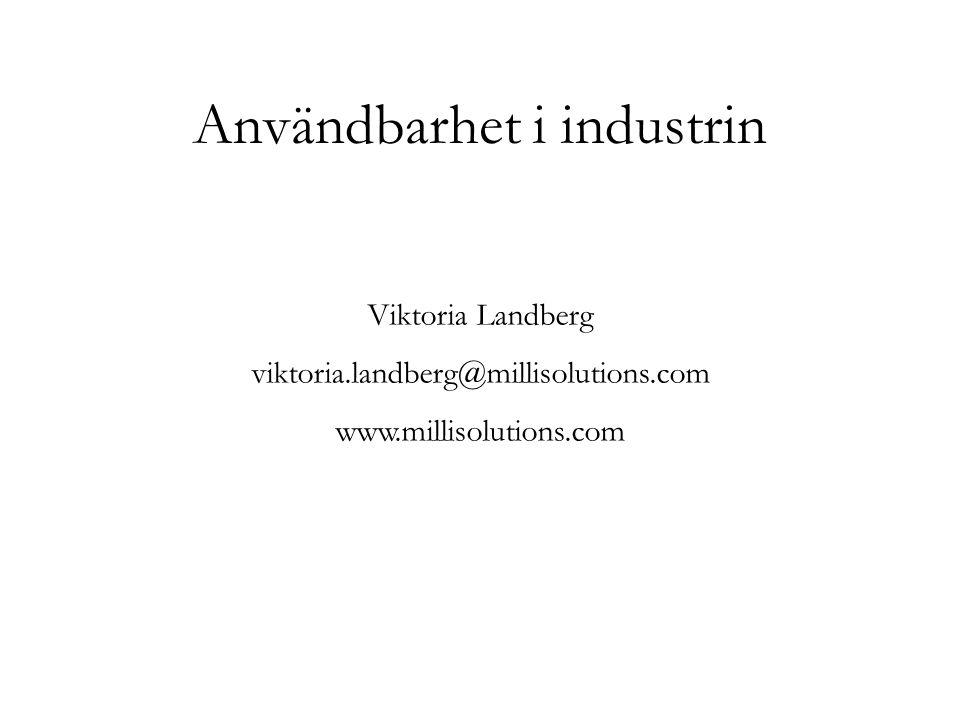 Användbarhet i industrin Viktoria Landberg viktoria.landberg@millisolutions.com www.millisolutions.com