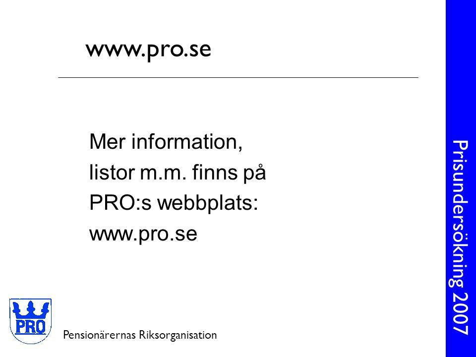 Prisundersökning 2007 Pensionärernas Riksorganisation Mer information, listor m.m. finns på PRO:s webbplats: www.pro.se