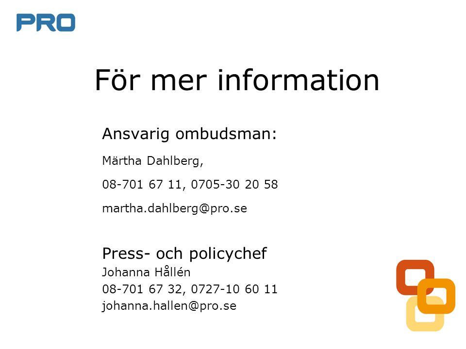För mer information Ansvarig ombudsman: Märtha Dahlberg, 08-701 67 11, 0705-30 20 58 martha.dahlberg@pro.se Press- och policychef Johanna Hållén 08-70