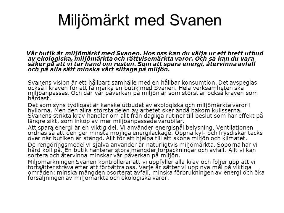 Miljömärkt med Svanen Vår butik är miljömärkt med Svanen.