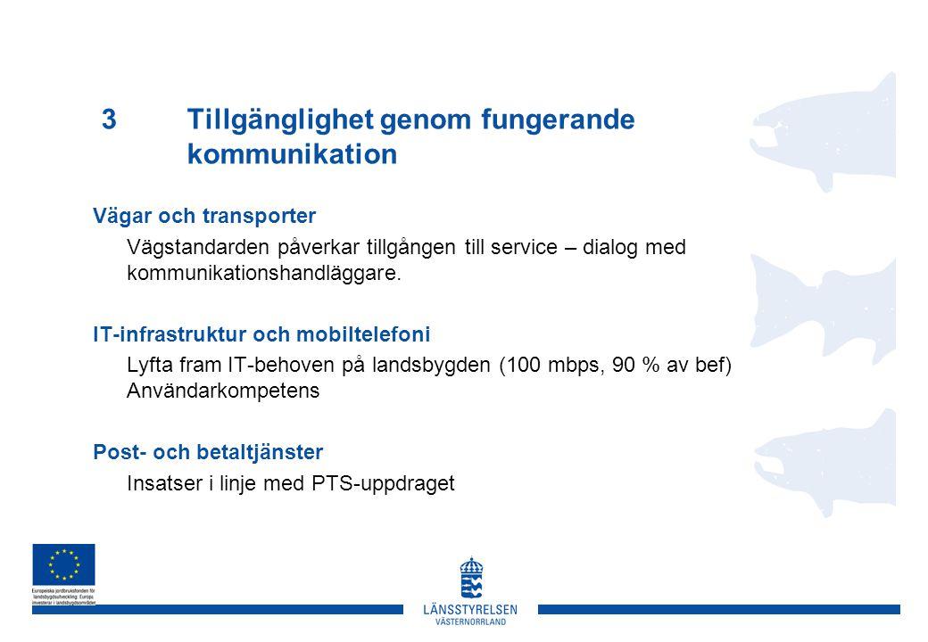 3Tillgänglighet genom fungerande kommunikation Vägar och transporter Vägstandarden påverkar tillgången till service – dialog med kommunikationshandläggare.
