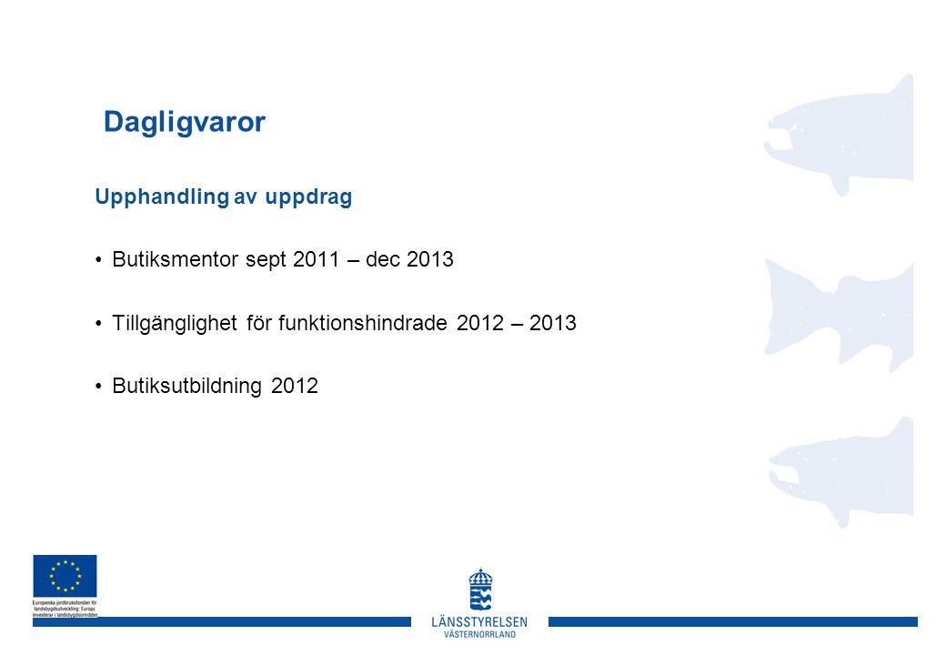 Dagligvaror Upphandling av uppdrag •Butiksmentor sept 2011 – dec 2013 •Tillgänglighet för funktionshindrade 2012 – 2013 •Butiksutbildning 2012