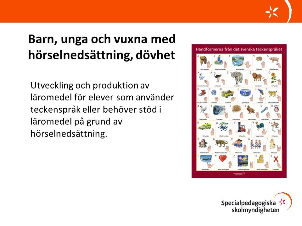 Barn, unga och vuxna med hörselnedsättning, dövhet Utveckling och produktion av läromedel för elever som använder teckenspråk eller behöver stöd i läromedel på grund av hörselnedsättning.