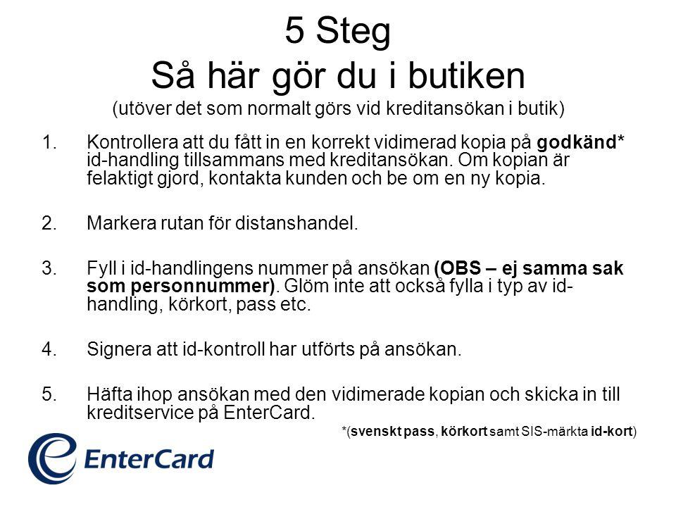 Så här ska kopian se ut Anna Lena Andersson 010 – 123 45 67 Härmed intygar jag att kopian överensstämmer med ID-handlingen: Erik Eriksson 010 – 987 65 43