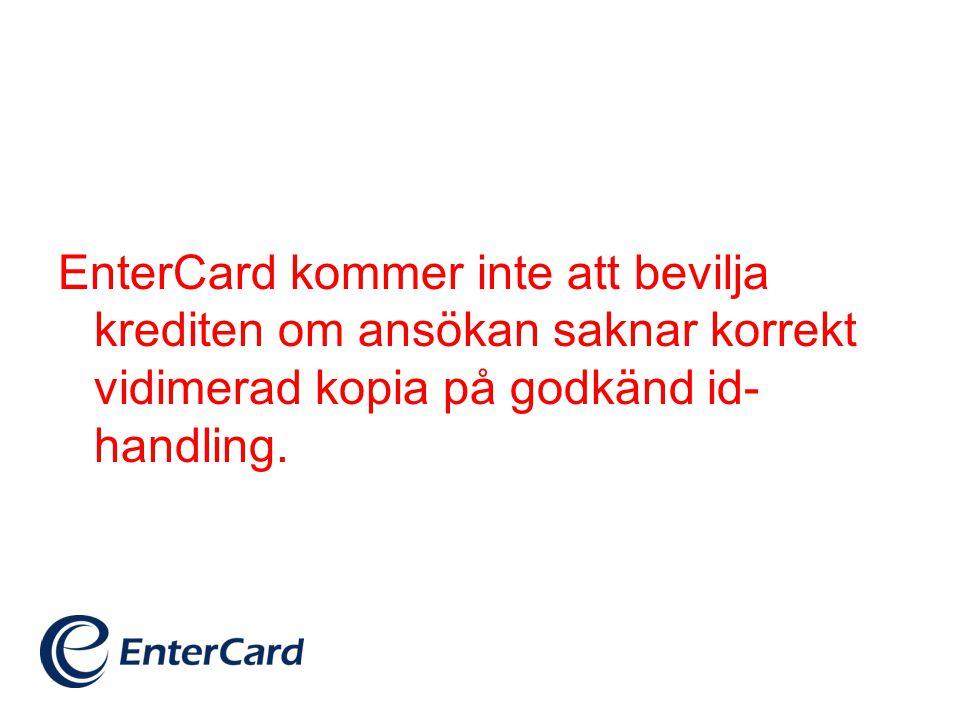 EnterCard kommer inte att bevilja krediten om ansökan saknar korrekt vidimerad kopia på godkänd id- handling.