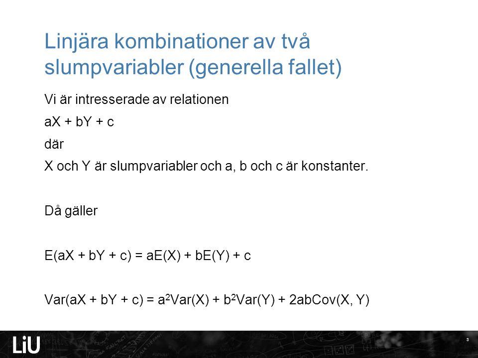 Linjära kombinationer av två slumpvariabler (generella fallet) Vi är intresserade av relationen aX + bY + c där X och Y är slumpvariabler och a, b och c är konstanter.