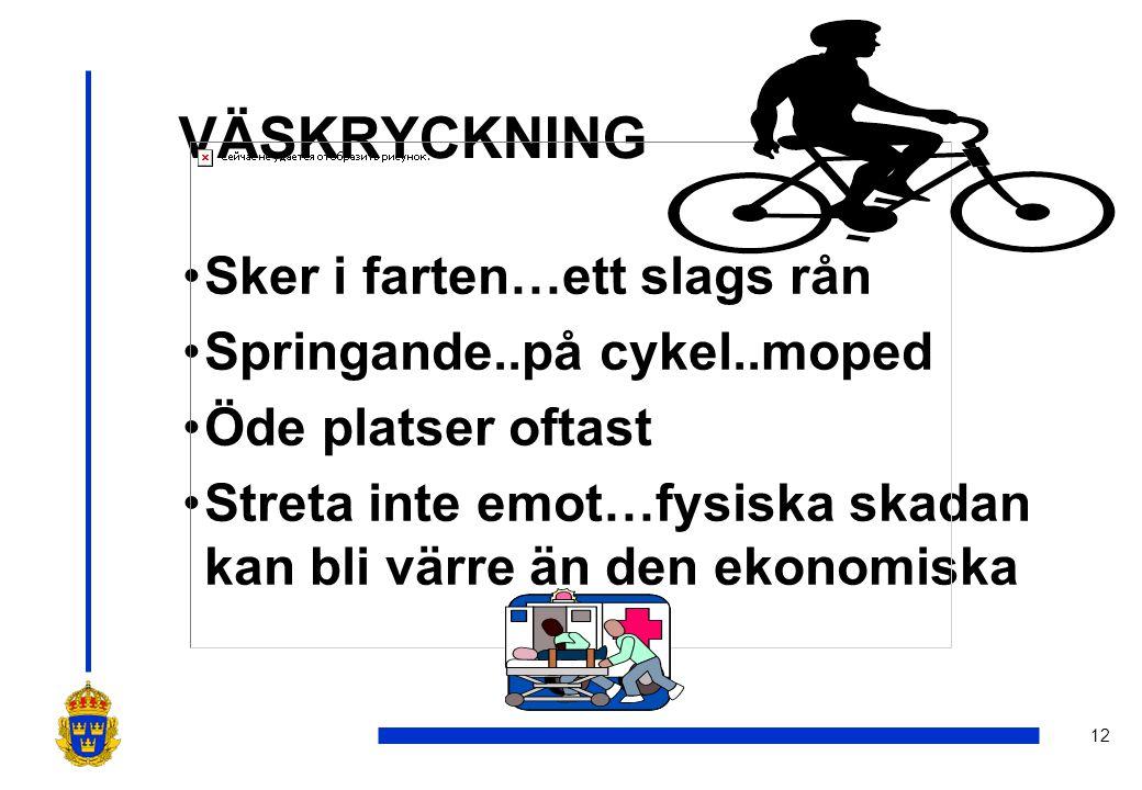 12 VÄSKRYCKNING •Sker i farten…ett slags rån •Springande..på cykel..moped •Öde platser oftast •Streta inte emot…fysiska skadan kan bli värre än den ekonomiska