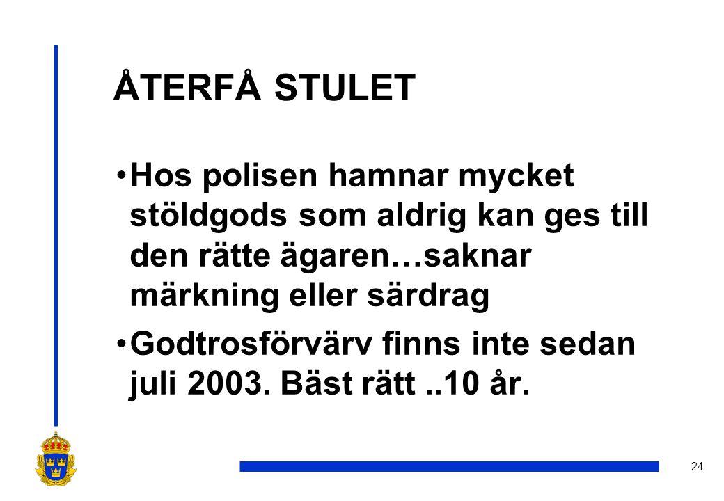 24 ÅTERFÅ STULET •Hos polisen hamnar mycket stöldgods som aldrig kan ges till den rätte ägaren…saknar märkning eller särdrag •Godtrosförvärv finns inte sedan juli 2003.