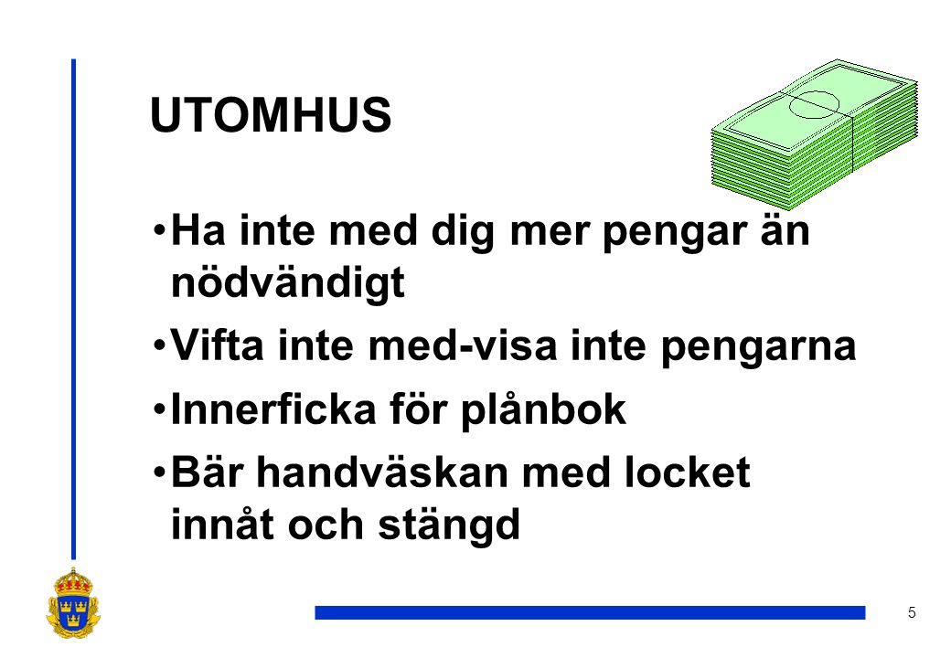 6 UTOMHUS •Lägg aldrig en väska med plånbok i en kundvagn eller på rullator •Stäng väskor..