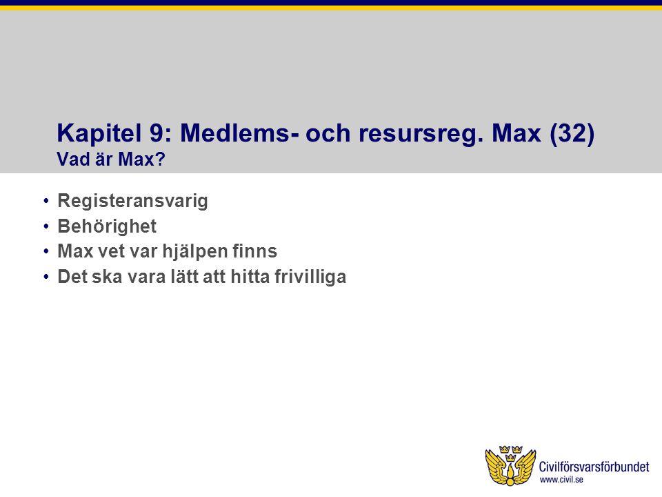 Kapitel 9: Medlems- och resursreg. Max (32) Vad är Max? •Registeransvarig •Behörighet •Max vet var hjälpen finns •Det ska vara lätt att hitta frivilli