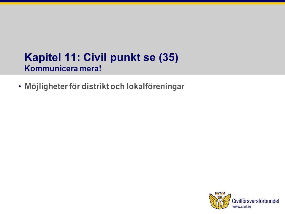 Kapitel 11: Civil punkt se (35) Kommunicera mera! •Möjligheter för distrikt och lokalföreningar