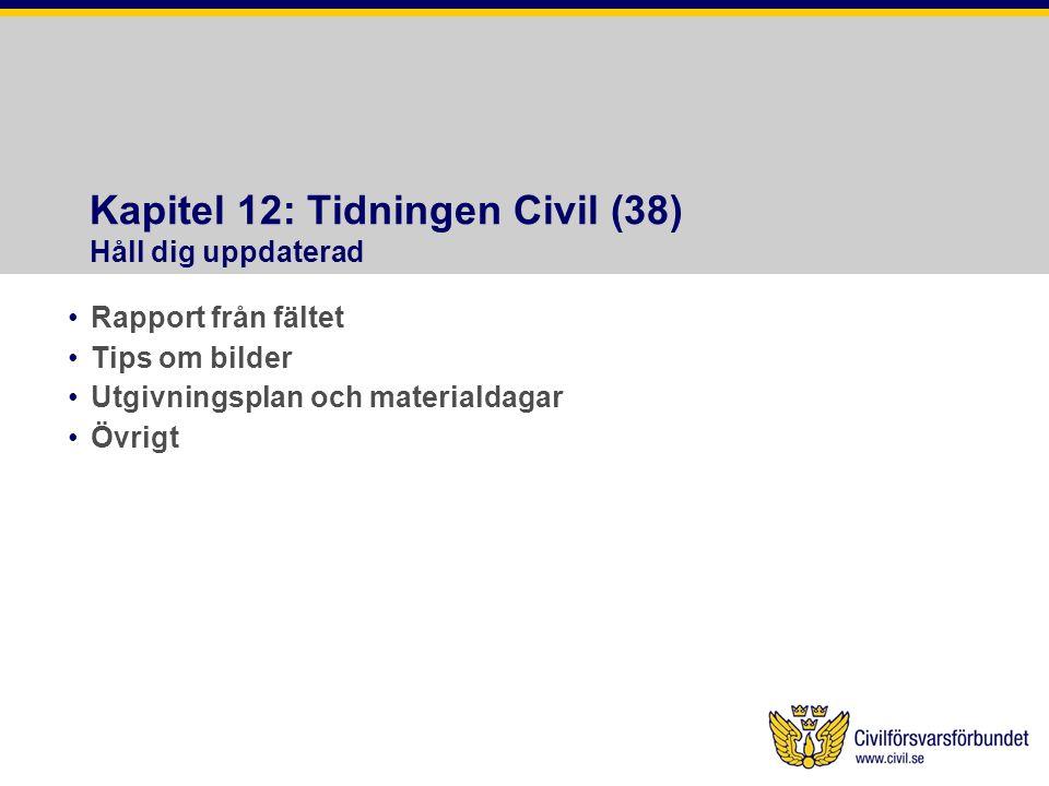 Kapitel 12: Tidningen Civil (38) Håll dig uppdaterad •Rapport från fältet •Tips om bilder •Utgivningsplan och materialdagar •Övrigt