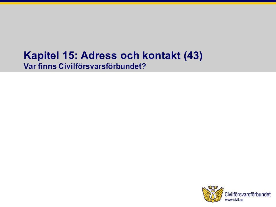Kapitel 15: Adress och kontakt (43) Var finns Civilförsvarsförbundet?
