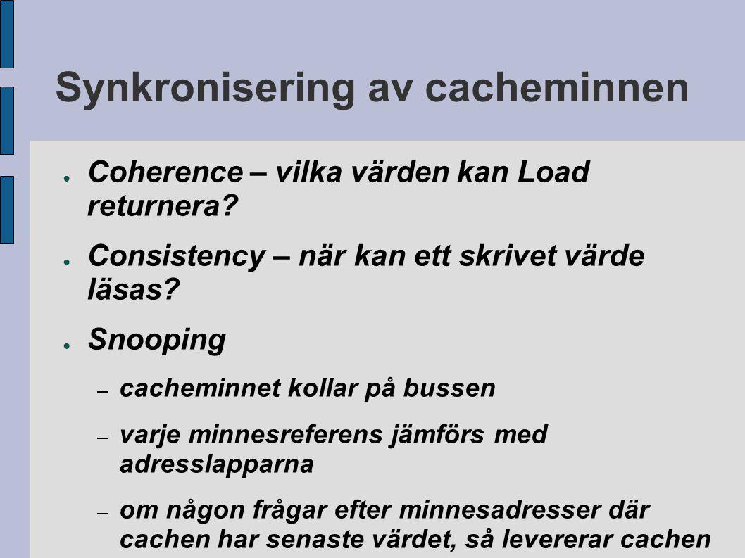 Synkronisering av cacheminnen ● Coherence – vilka värden kan Load returnera? ● Consistency – när kan ett skrivet värde läsas? ● Snooping – cacheminnet