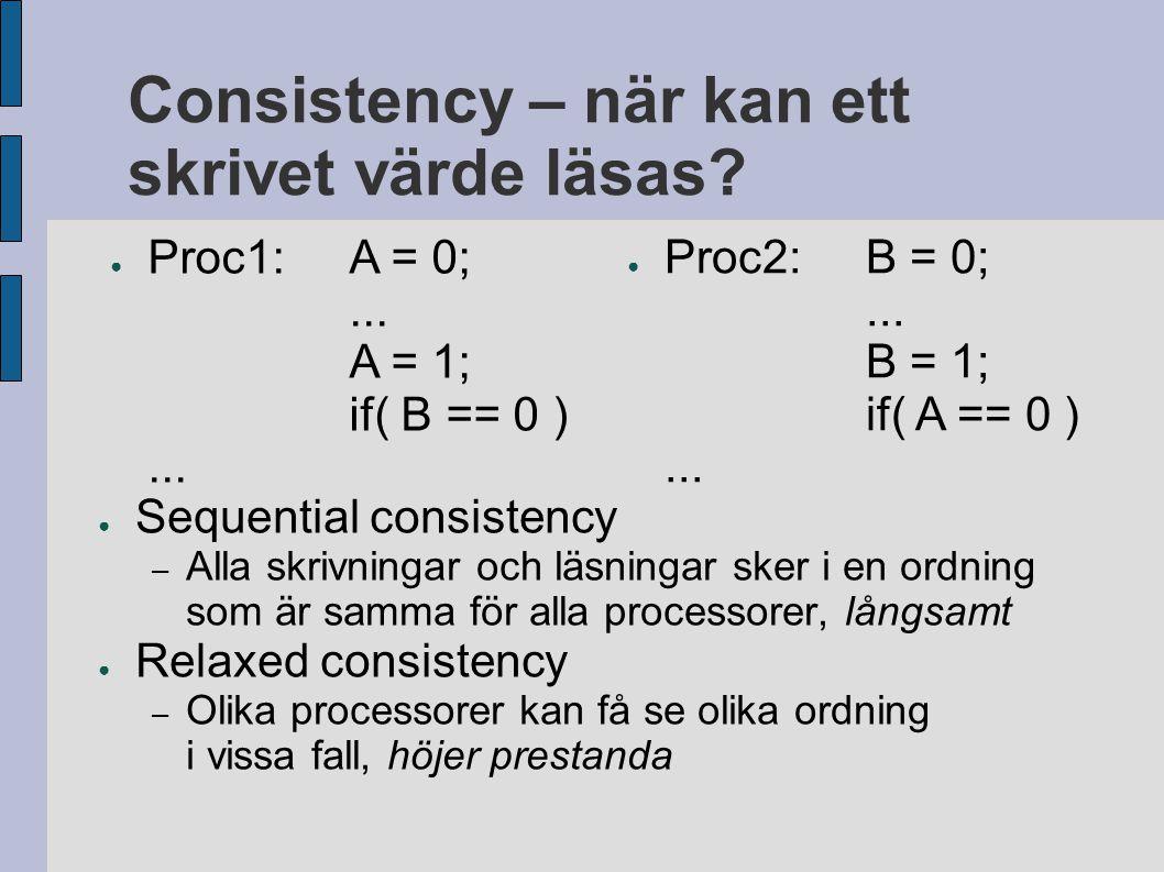 Consistency – när kan ett skrivet värde läsas? ● Sequential consistency – Alla skrivningar och läsningar sker i en ordning som är samma för alla proce