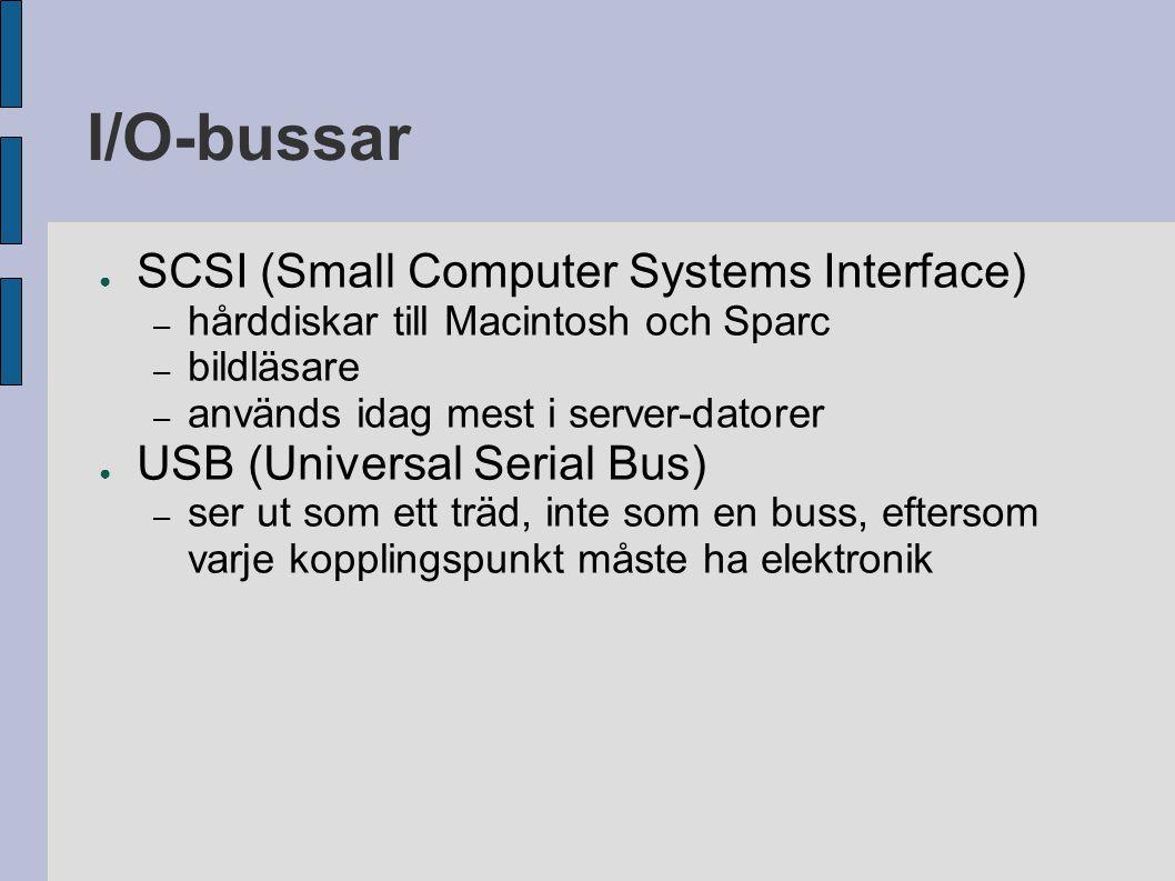 I/O-bussar ● SCSI (Small Computer Systems Interface) – hårddiskar till Macintosh och Sparc – bildläsare – används idag mest i server-datorer ● USB (Un