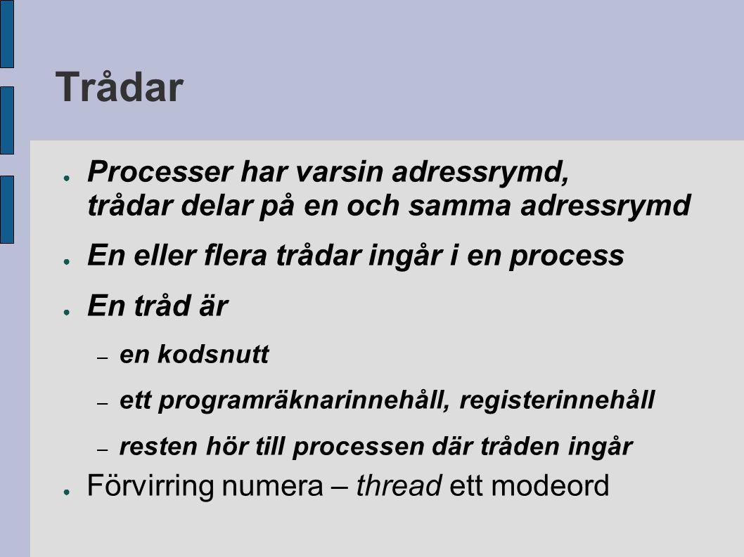 Trådar ● Processer har varsin adressrymd, trådar delar på en och samma adressrymd ● En eller flera trådar ingår i en process ● En tråd är – en kodsnut