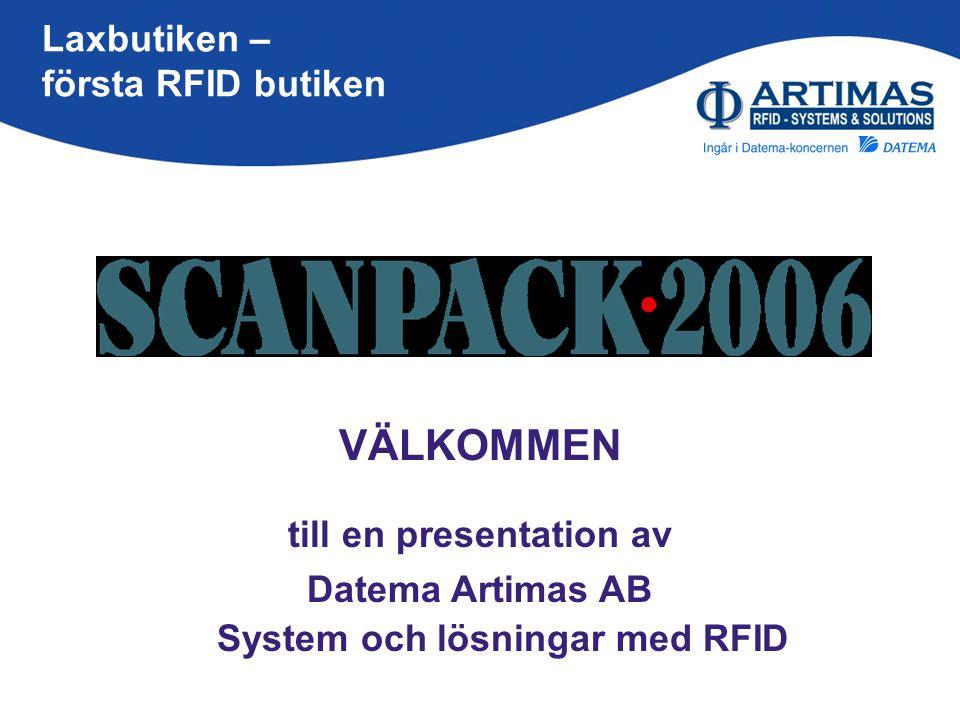 Laxbutiken – första RFID butiken VÄLKOMMEN till en presentation av Datema Artimas AB System och lösningar med RFID
