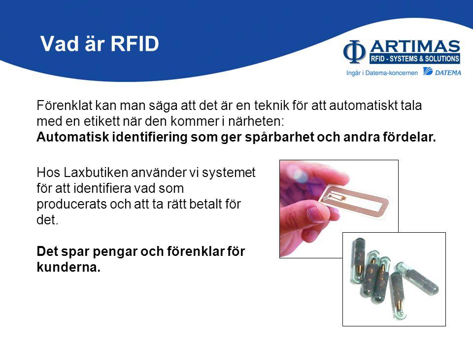 Vad är RFID Förenklat kan man säga att det är en teknik för att automatiskt tala med en etikett när den kommer i närheten: Automatisk identifiering so