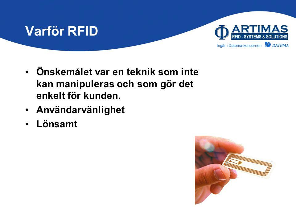 Varför RFID •Önskemålet var en teknik som inte kan manipuleras och som gör det enkelt för kunden. •Användarvänlighet •Lönsamt