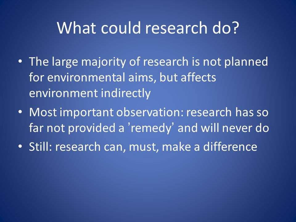 What could research do.