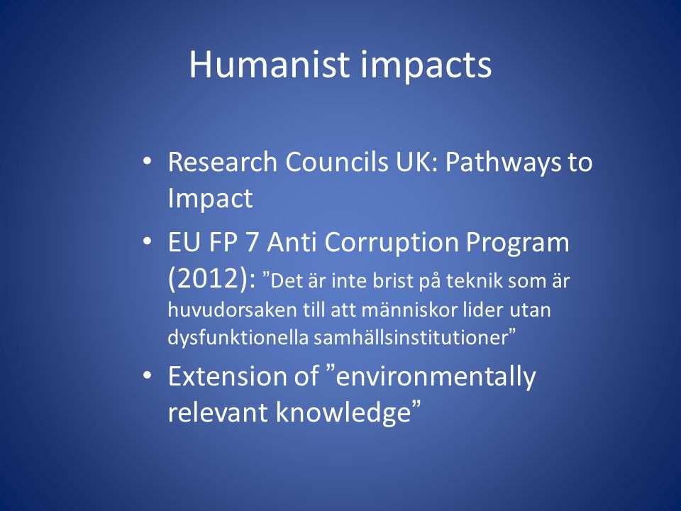 "Humanist impacts • Research Councils UK: Pathways to Impact • EU FP 7 Anti Corruption Program (2012): ""Det är inte brist på teknik som är huvudorsaken"