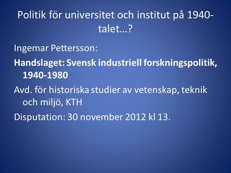 Politik för universitet och institut på 1940- talet….