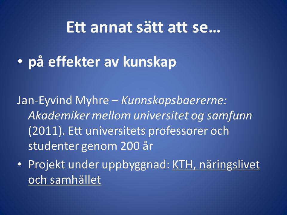 Ett annat sätt att se… • på effekter av kunskap Jan-Eyvind Myhre – Kunnskapsbaererne: Akademiker mellom universitet og samfunn (2011).