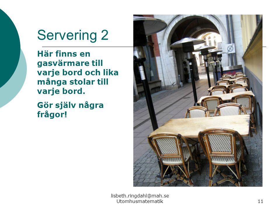 lisbeth.ringdahl@mah.se Utomhusmatematik11 Här finns en gasvärmare till varje bord och lika många stolar till varje bord. Gör själv några frågor! Serv
