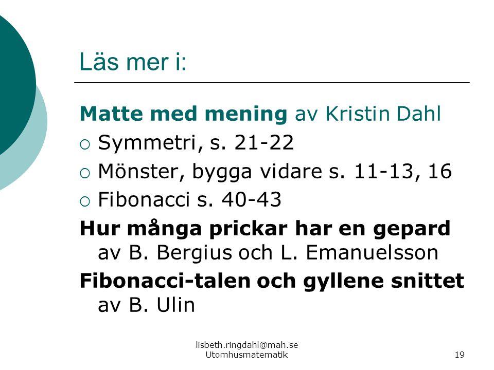 lisbeth.ringdahl@mah.se Utomhusmatematik19 Matte med mening av Kristin Dahl  Symmetri, s. 21-22  Mönster, bygga vidare s. 11-13, 16  Fibonacci s. 4