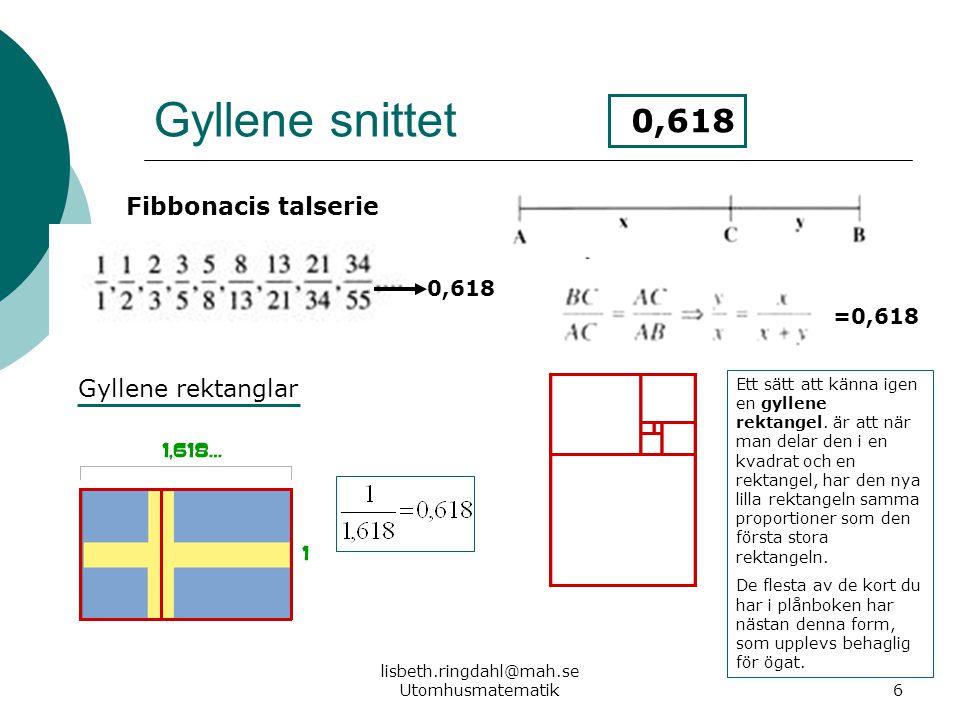 lisbeth.ringdahl@mah.se Utomhusmatematik6 Gyllene snittet 0,618 =0,618 Fibbonacis talserie 0,618 Ett sätt att känna igen en gyllene rektangel. är att