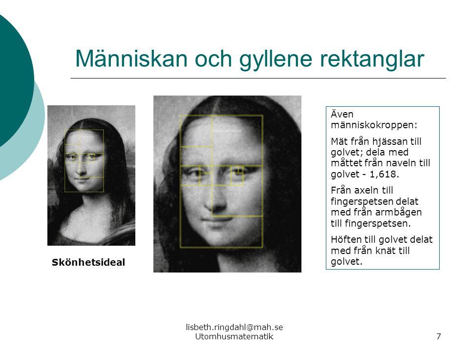 lisbeth.ringdahl@mah.se Utomhusmatematik7 Människan och gyllene rektanglar Även människokroppen: Mät från hjässan till golvet; dela med måttet från na