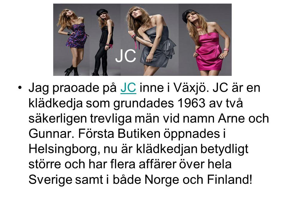 JC •Jag praoade på JC inne i Växjö. JC är en klädkedja som grundades 1963 av två säkerligen trevliga män vid namn Arne och Gunnar. Första Butiken öppn