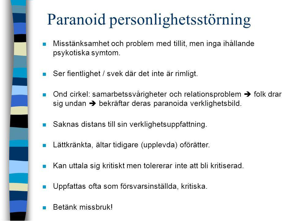 Paranoid personlighetsstörning  Misstänksamhet och problem med tillit, men inga ihållande psykotiska symtom.  Ser fientlighet / svek där det inte är