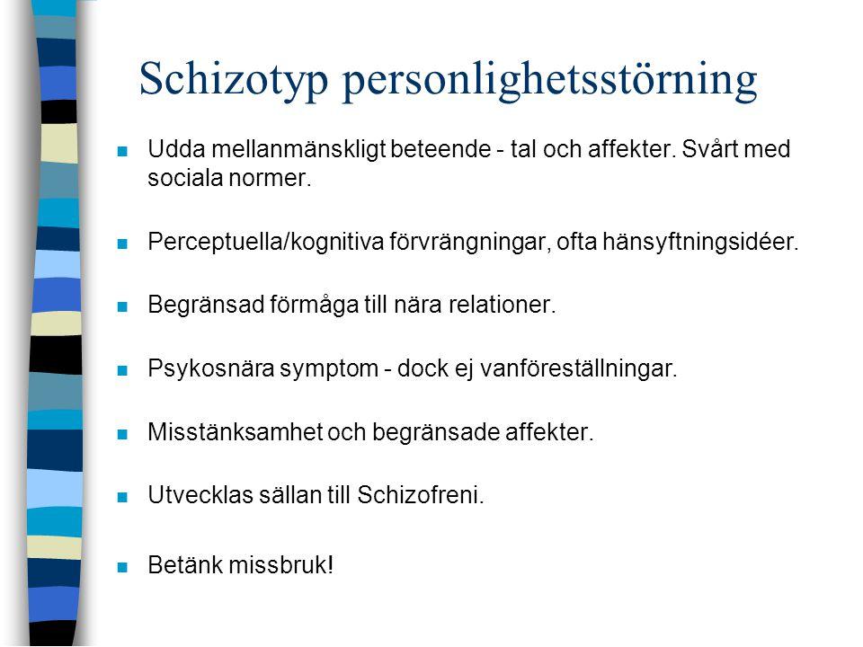 Schizotyp personlighetsstörning  Udda mellanmänskligt beteende - tal och affekter. Svårt med sociala normer.  Perceptuella/kognitiva förvrängningar,