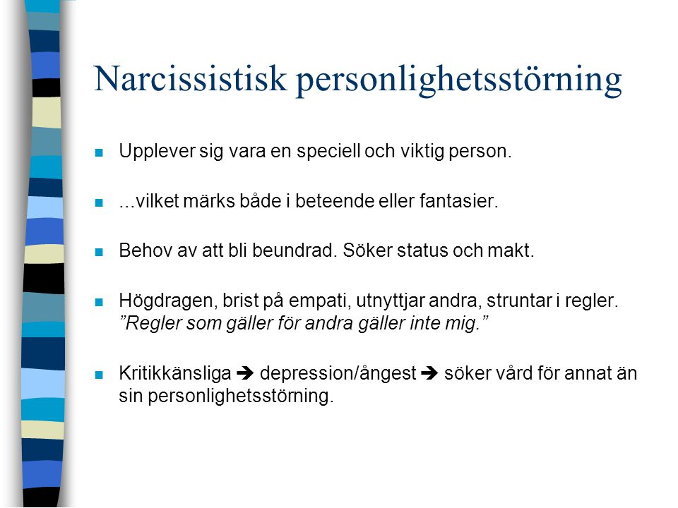 Narcissistisk personlighetsstörning  Upplever sig vara en speciell och viktig person. ...vilket märks både i beteende eller fantasier.  Behov av at