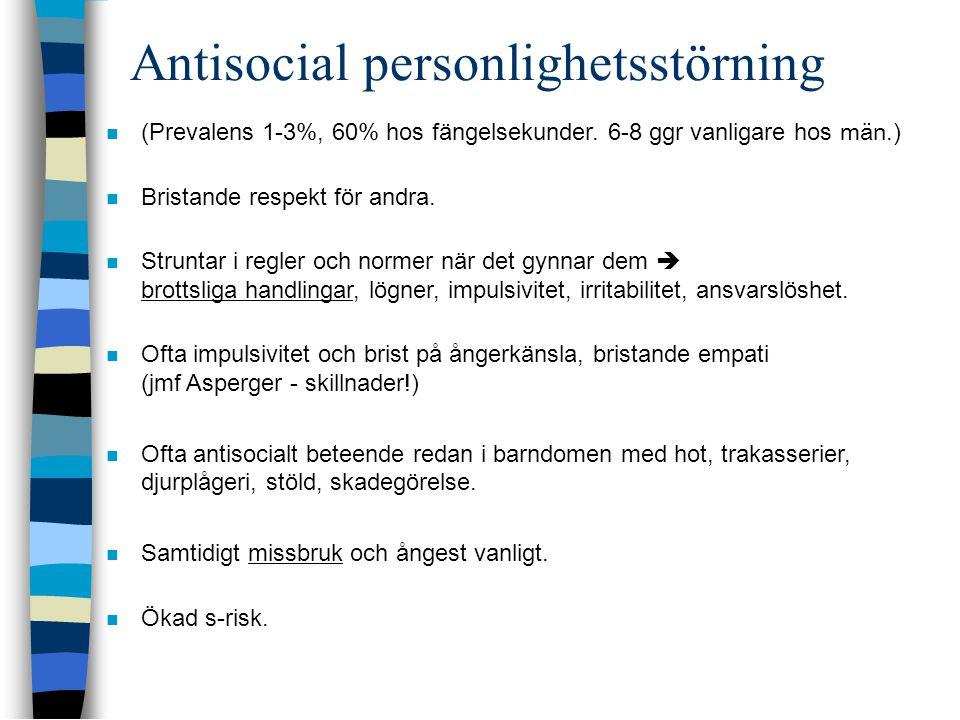 Antisocial personlighetsstörning  (Prevalens 1-3%, 60% hos fängelsekunder. 6-8 ggr vanligare hos män. )  Bristande respekt för andra.  Struntar i r
