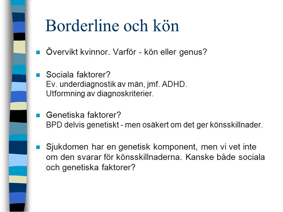 Borderline och kön  Övervikt kvinnor. Varför - kön eller genus?  Sociala faktorer? Ev. underdiagnostik av män, jmf. ADHD. Utformning av diagnoskrite