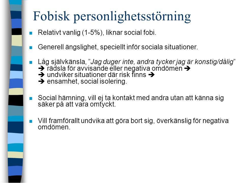 Fobisk personlighetsstörning  Relativt vanlig (1-5%), liknar social fobi.  Generell ängslighet, speciellt inför sociala situationer.  Låg självkäns