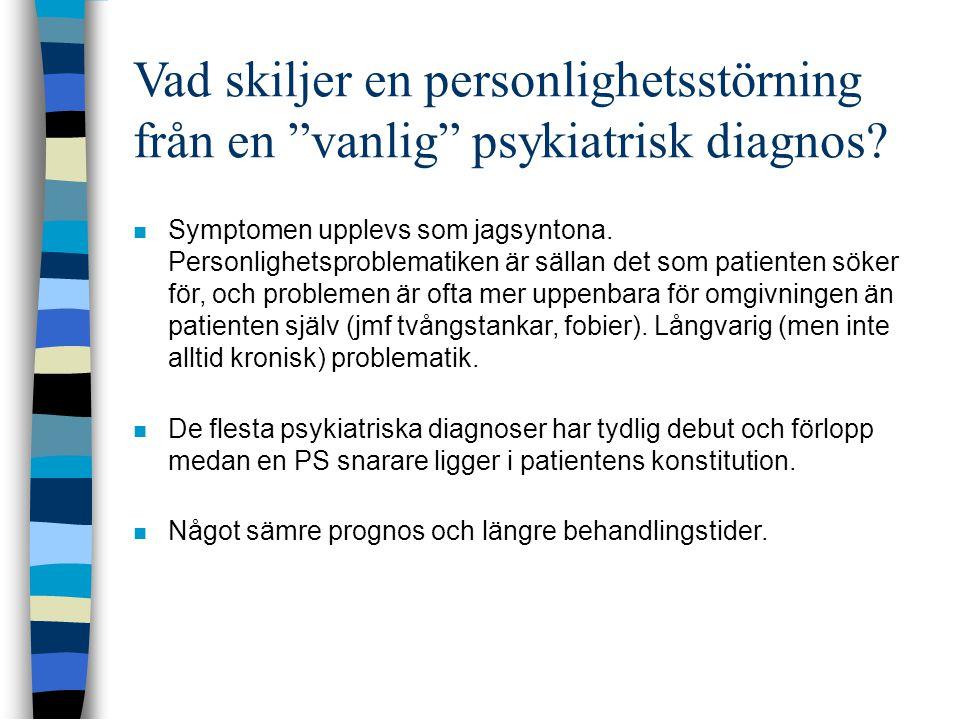 """Vad skiljer en personlighetsstörning från en """"vanlig"""" psykiatrisk diagnos?  Symptomen upplevs som jagsyntona. Personlighetsproblematiken är sällan de"""