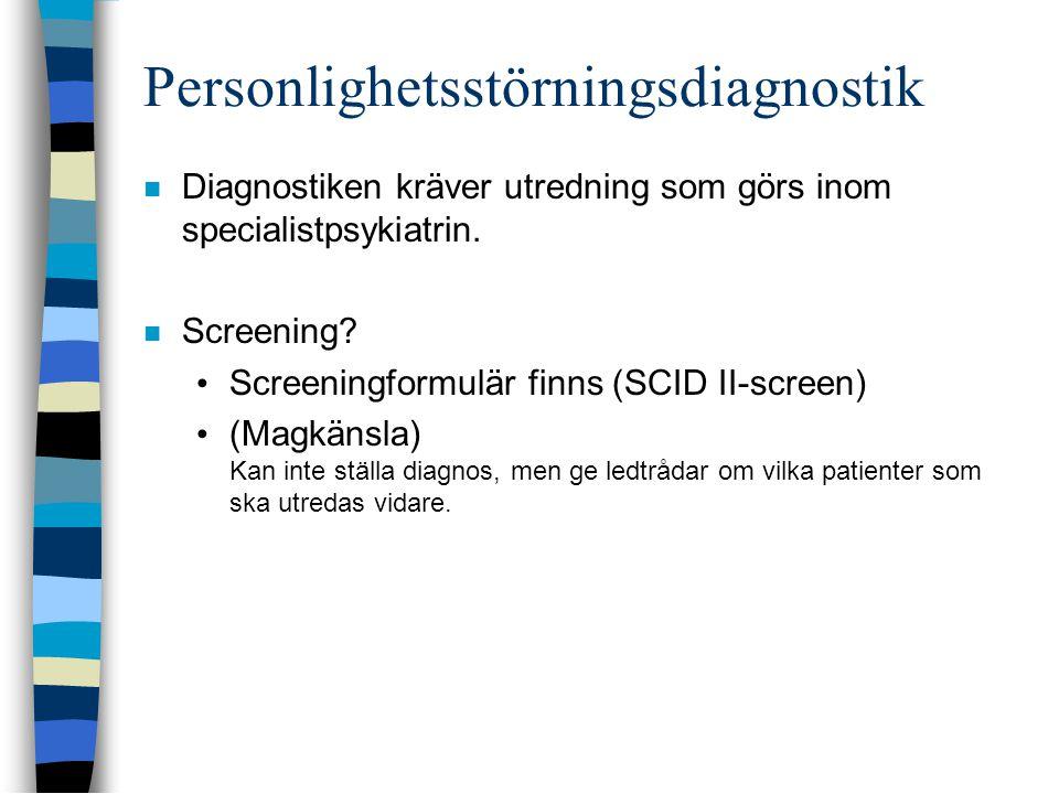 Personlighetsstörningsdiagnostik  Diagnostiken kräver utredning som görs inom specialistpsykiatrin.  Screening? • Screeningformulär finns (SCID II-s