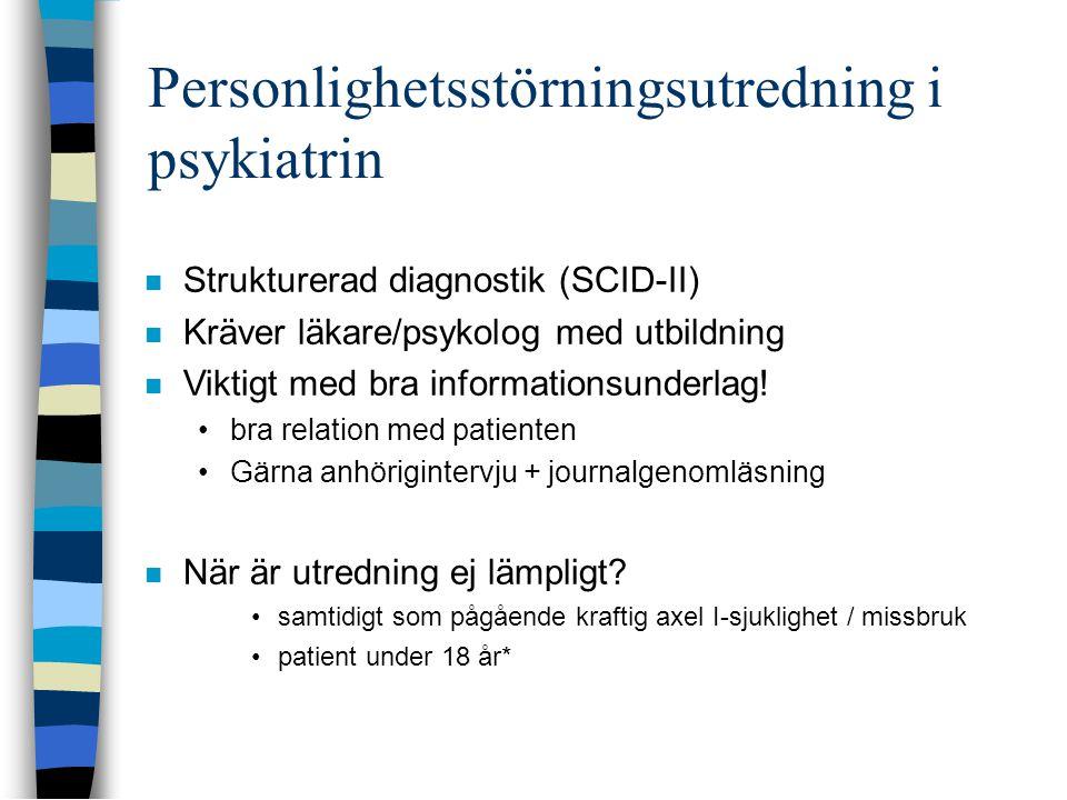 Personlighetsstörningsutredning i psykiatrin  Strukturerad diagnostik (SCID-II)  Kräver läkare/psykolog med utbildning  Viktigt med bra informationsunderlag.