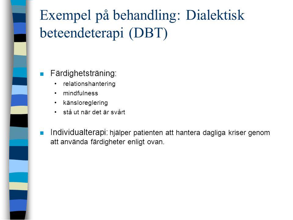 Exempel på behandling: Dialektisk beteendeterapi (DBT)  Färdighetsträning: •relationshantering •mindfulness •känsloreglering •stå ut när det är svårt