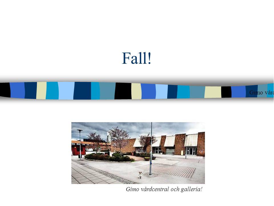 Fall! Gimo vårdcentral och galleria! Gimo vårdcentral och galleria