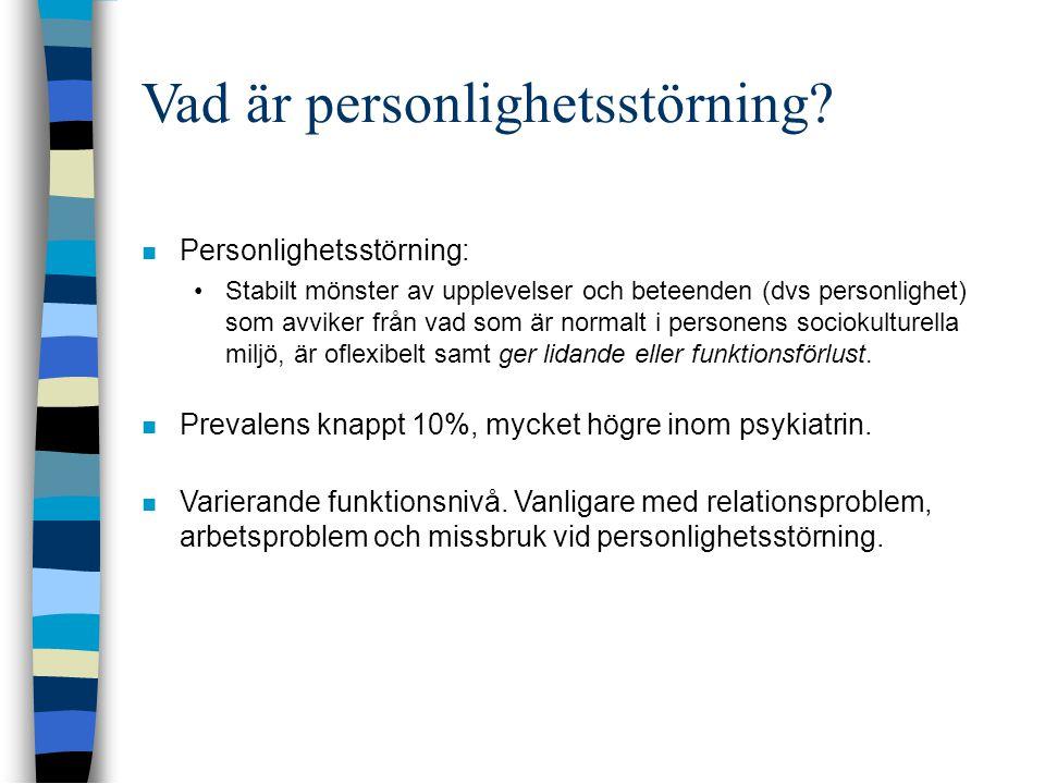 Vad är personlighetsstörning?  Personlighetsstörning: •Stabilt mönster av upplevelser och beteenden (dvs personlighet) som avviker från vad som är no
