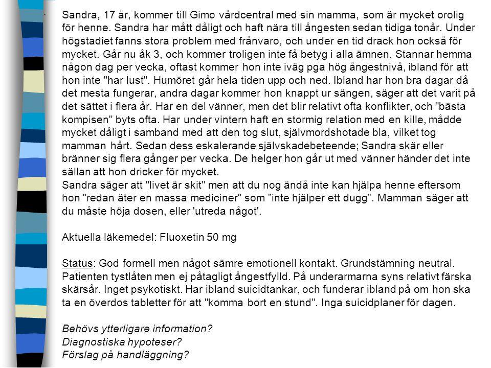 Sandra, 17 år, kommer till Gimo vårdcentral med sin mamma, som är mycket orolig för henne. Sandra har mått dåligt och haft nära till ångesten sedan ti