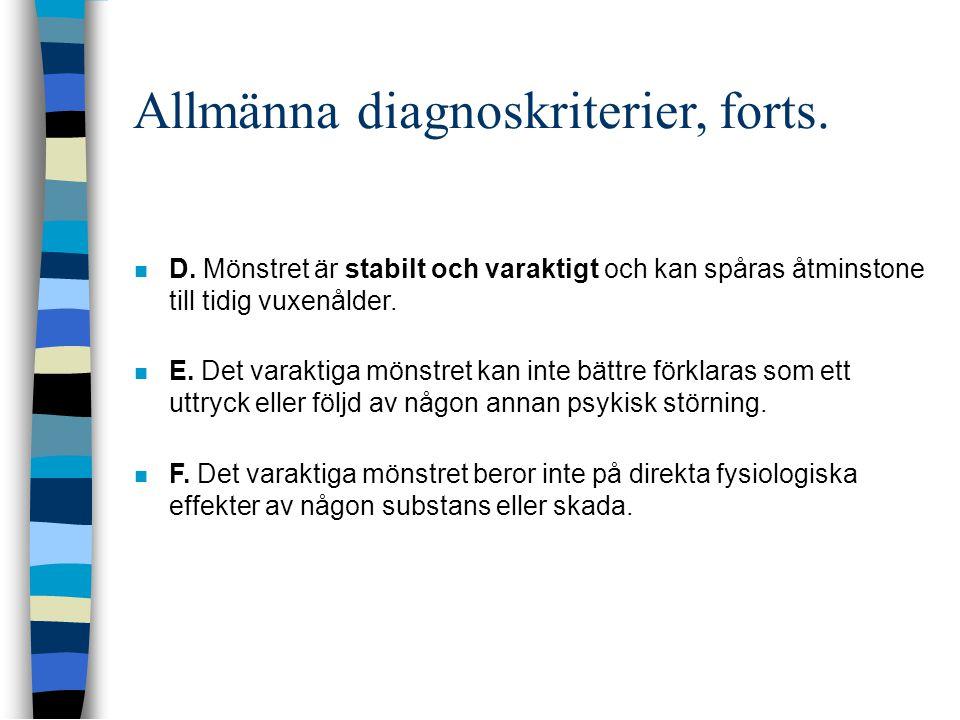 Allmänna diagnoskriterier, forts.  D. Mönstret är stabilt och varaktigt och kan spåras åtminstone till tidig vuxenålder.  E. Det varaktiga mönstret