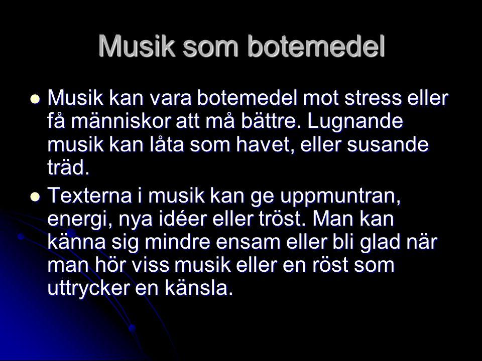 Musik som botemedel  Musik kan vara botemedel mot stress eller få människor att må bättre. Lugnande musik kan låta som havet, eller susande träd.  T