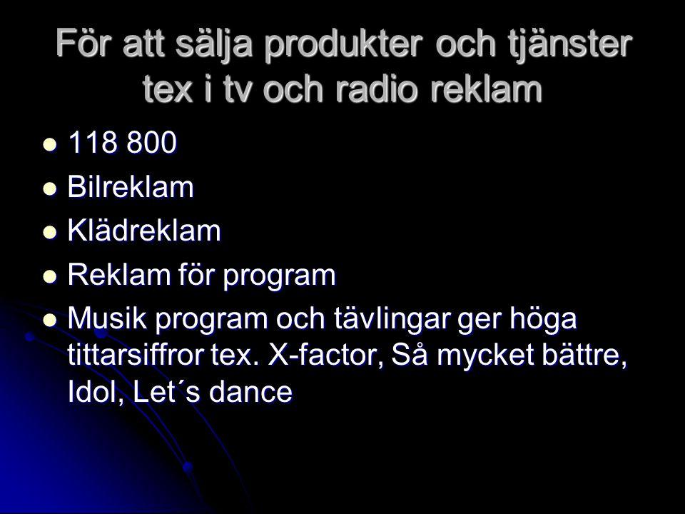 För att sälja produkter och tjänster tex i tv och radio reklam  118 800  Bilreklam  Klädreklam  Reklam för program  Musik program och tävlingar g
