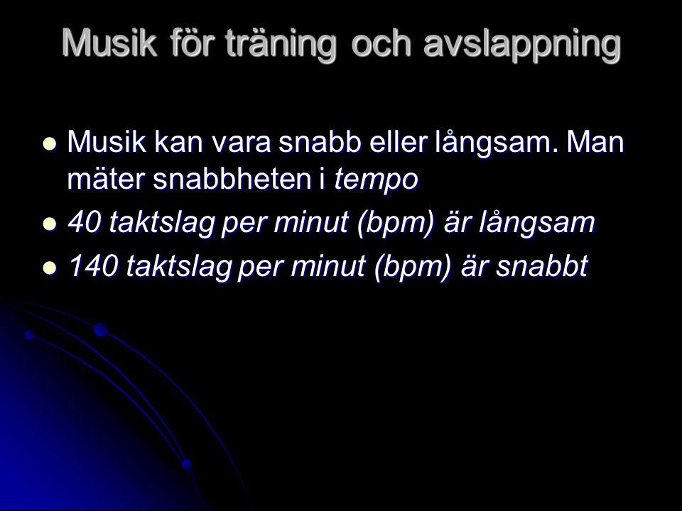 Musik för träning och avslappning  Musik kan vara snabb eller långsam. Man mäter snabbheten i tempo  40 taktslag per minut (bpm) är långsam  140 ta